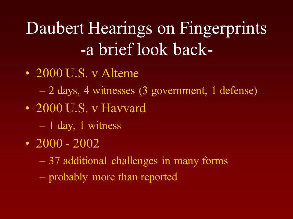 Daubert Hearings on Fingerprints -a brief look back- 1999; U.S. v Mitchell –Daubert Hearing in June, 1999 5 days, 11 witnesses (7 government, 4 defens