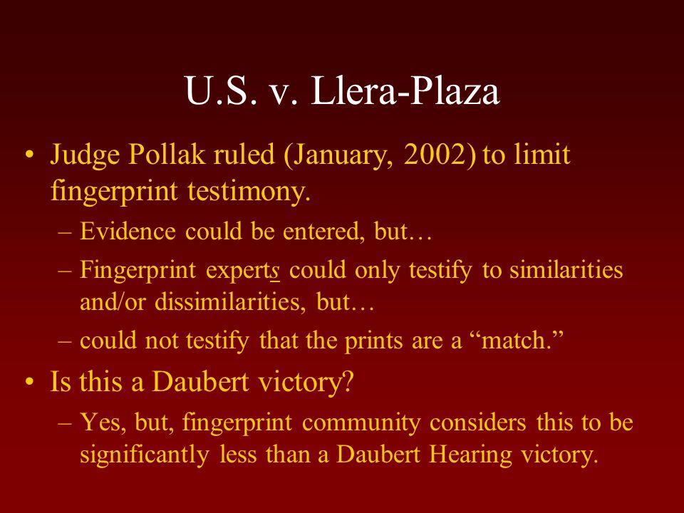 U.S.v. Llera-Plaza Judge Pollak ruled (January, 2002) to limit fingerprint testimony.