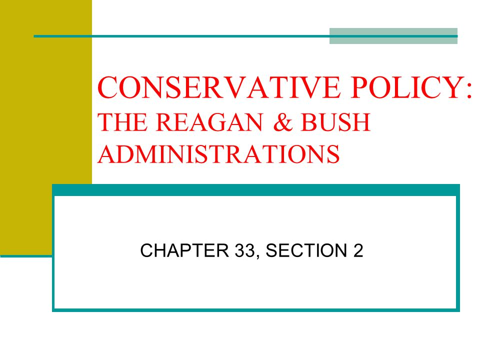 CONSERVATIVE POLICY: THE REAGAN & BUSH ADMINISTRATIONS CHAPTER 33, SECTION 2