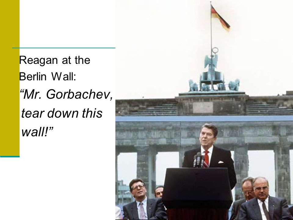 Reagan at the Berlin Wall: Mr. Gorbachev, tear down this wall!