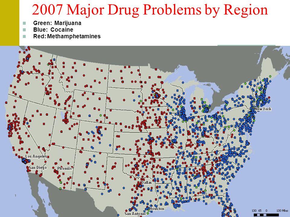 2007 Major Drug Problems by Region Green: Marijuana Blue: Cocaine Red: Methamphetamines