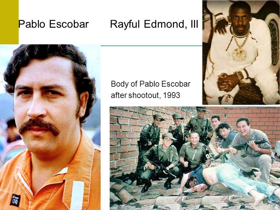 Pablo Escobar Rayful Edmond, III  Body of Pablo Escobar  after shootout, 1993