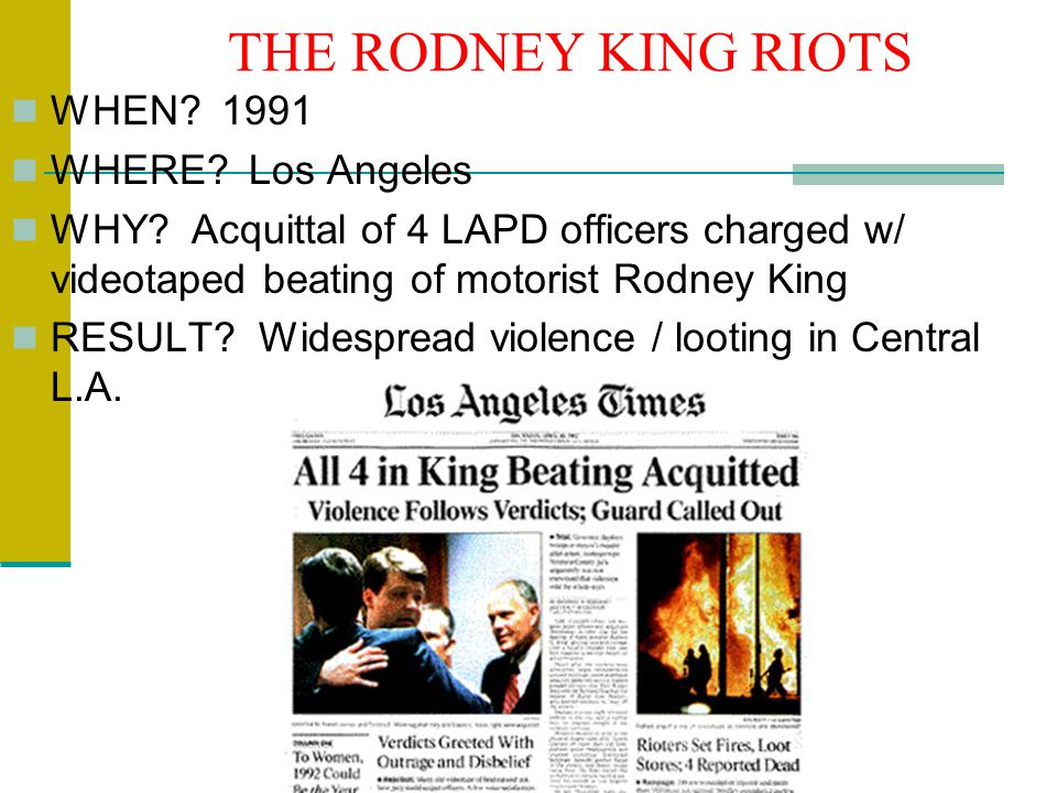 THE RODNEY KING RIOTS WHEN. 1991 WHERE. Los Angeles WHY.
