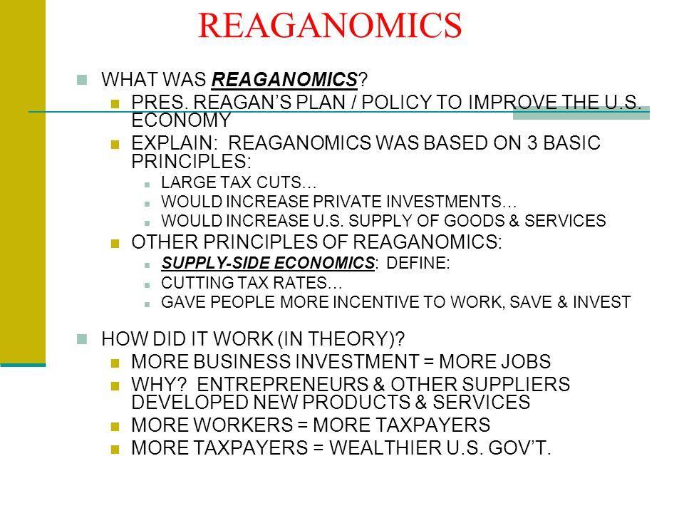 REAGANOMICS WHAT WAS REAGANOMICS. PRES. REAGAN'S PLAN / POLICY TO IMPROVE THE U.S.