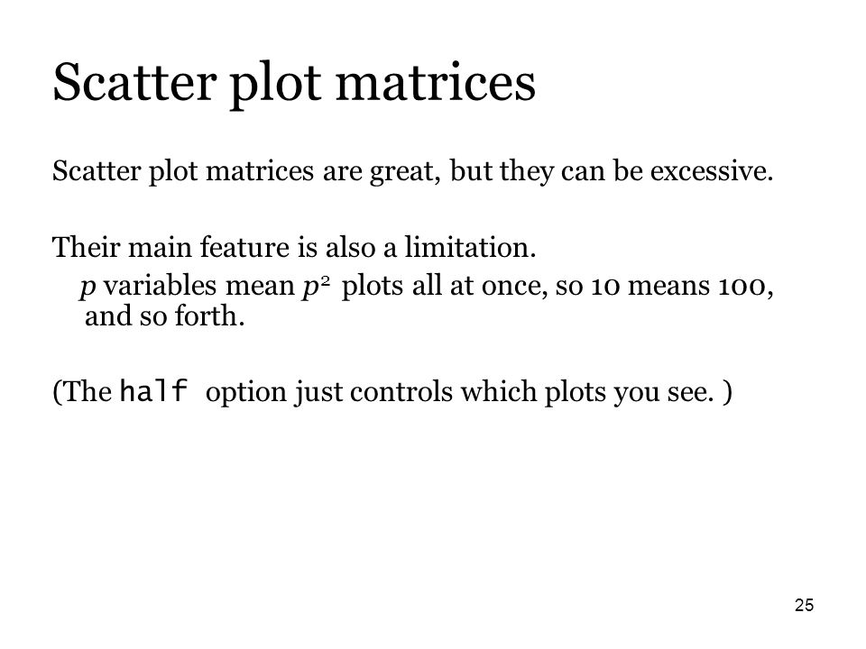 25 Scatter plot matrices Scatter plot matrices are great, but they can be excessive.