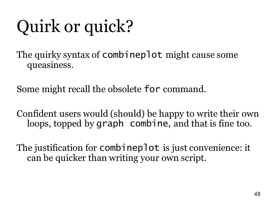 49 Quirk or quick. The quirky syntax of combineplot might cause some queasiness.