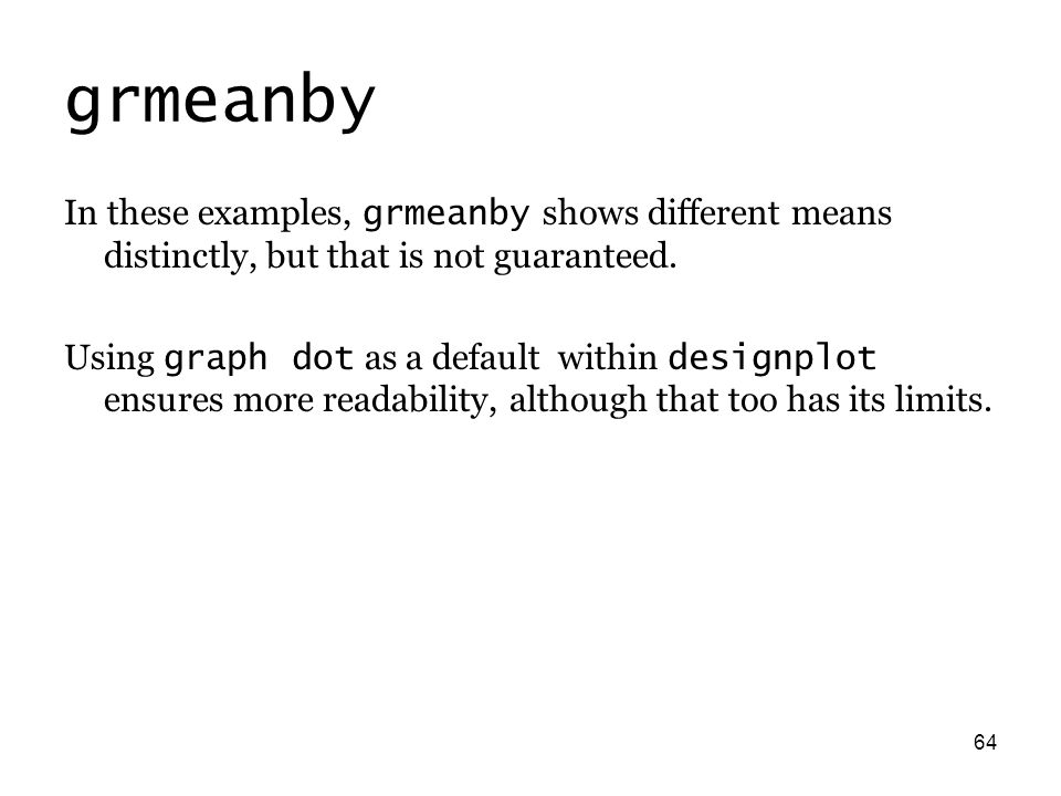 64 grmeanby In these examples, grmeanby shows different means distinctly, but that is not guaranteed.