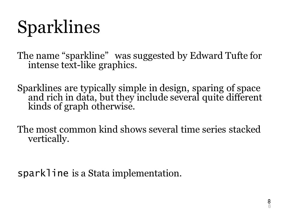 8 8 Sparklines The name sparkline was suggested by Edward Tufte for intense text-like graphics.
