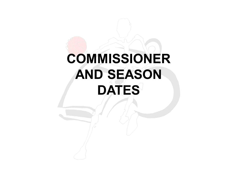 COMMISSIONER AND SEASON DATES