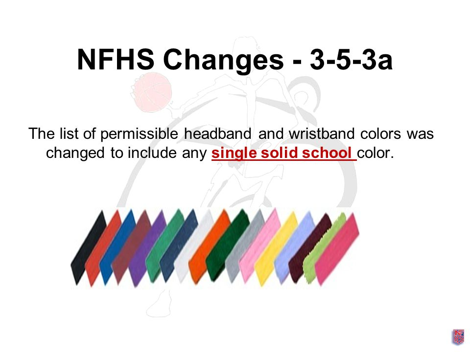 NFHS Changes - 3-5-3a The list of permissible headband and wristband colors was changed to include any single solid school color.