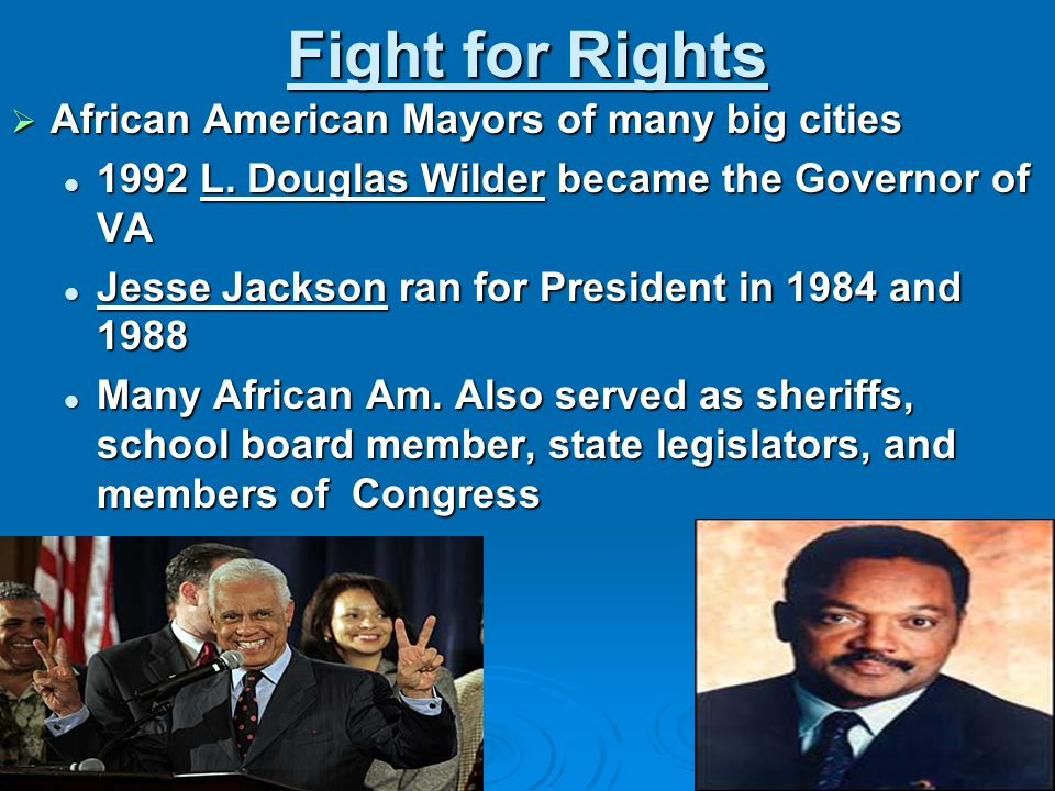 Fight for Rights  African American Mayors of many big cities 1992 L. Douglas Wilder became the Governor of VA 1992 L. Douglas Wilder became the Gover
