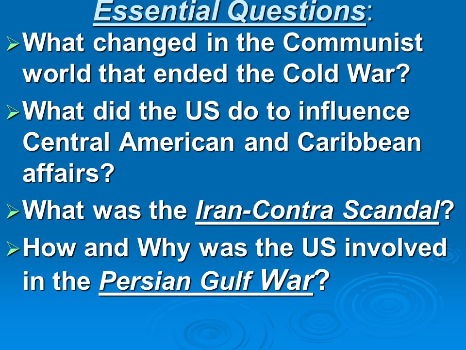 Essential Questions:  What changed in the Communist world that ended the Cold War.
