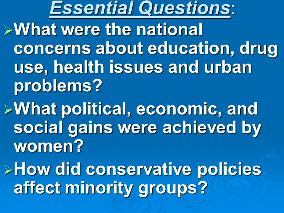 Essential Questions :  What were the national concerns about education, drug use, health issues and urban problems.