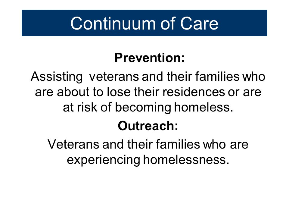 Continuum of Care Prevention: Assisting veterans and their families who are about to lose their residences or are at risk of becoming homeless. Outrea