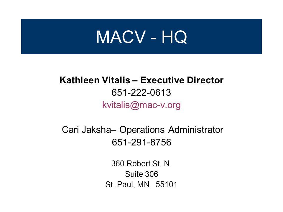 MACV - HQ Kathleen Vitalis – Executive Director 651-222-0613 kvitalis@mac-v.org Cari Jaksha– Operations Administrator 651-291-8756 360 Robert St.