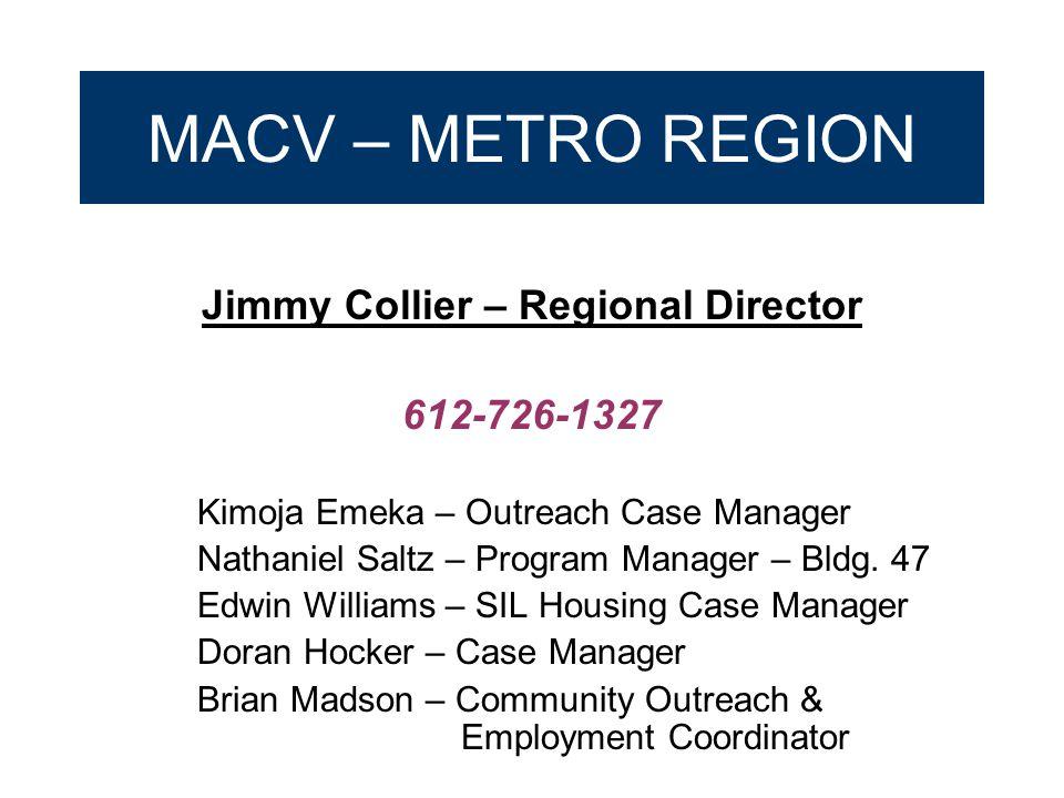 MACV – METRO REGION Jimmy Collier – Regional Director 612-726-1327 Kimoja Emeka – Outreach Case Manager Nathaniel Saltz – Program Manager – Bldg.