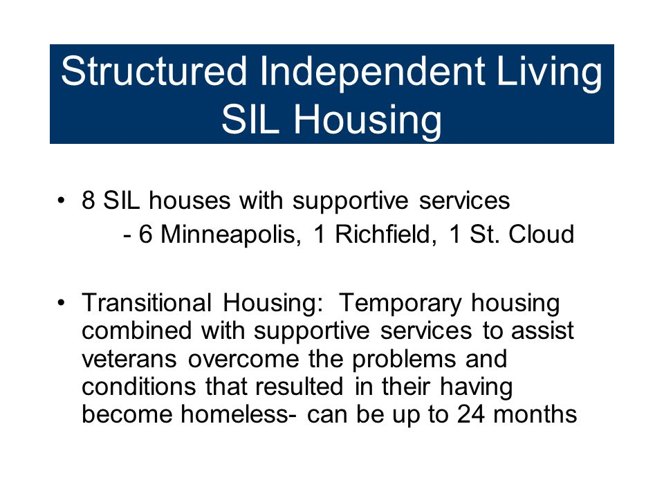 Structured Independent Living SIL Housing 8 SIL houses with supportive services - 6 Minneapolis, 1 Richfield, 1 St. Cloud Transitional Housing: Tempor