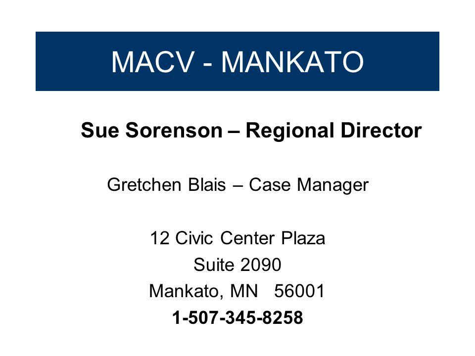 MACV - MANKATO Sue Sorenson – Regional Director Gretchen Blais – Case Manager 12 Civic Center Plaza Suite 2090 Mankato, MN 56001 1-507-345-8258
