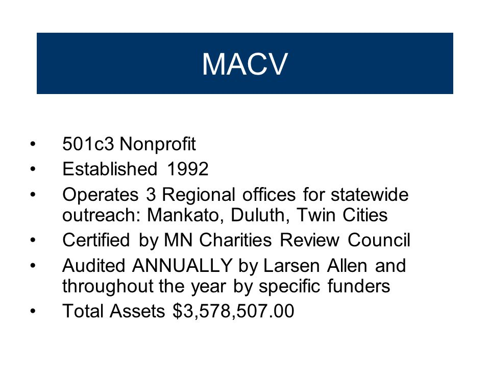 MACV 501c3 Nonprofit Established 1992 Operates 3 Regional offices for statewide outreach: Mankato, Duluth, Twin Cities Certified by MN Charities Revie