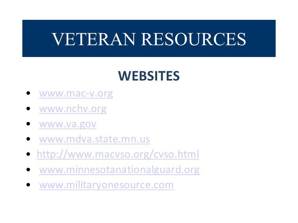 VETERAN RESOURCES WEBSITES www.mac-v.org www.nchv.org www.va.gov www.mdva.state.mn.us http://www.macvso.org/cvso.html www.minnesotanationalguard.org www.militaryonesource.com