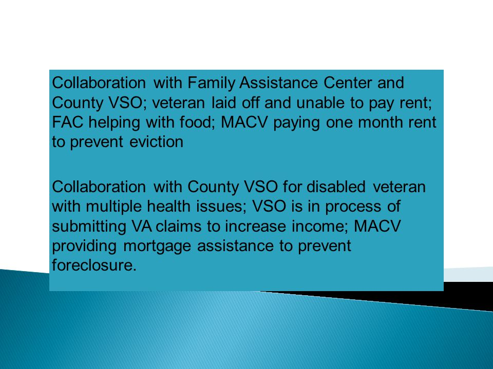 Collaboration with Family Assistance Center and County VSO; veteran laid off and unable to pay rent; FAC helping with food; MACV paying one month rent