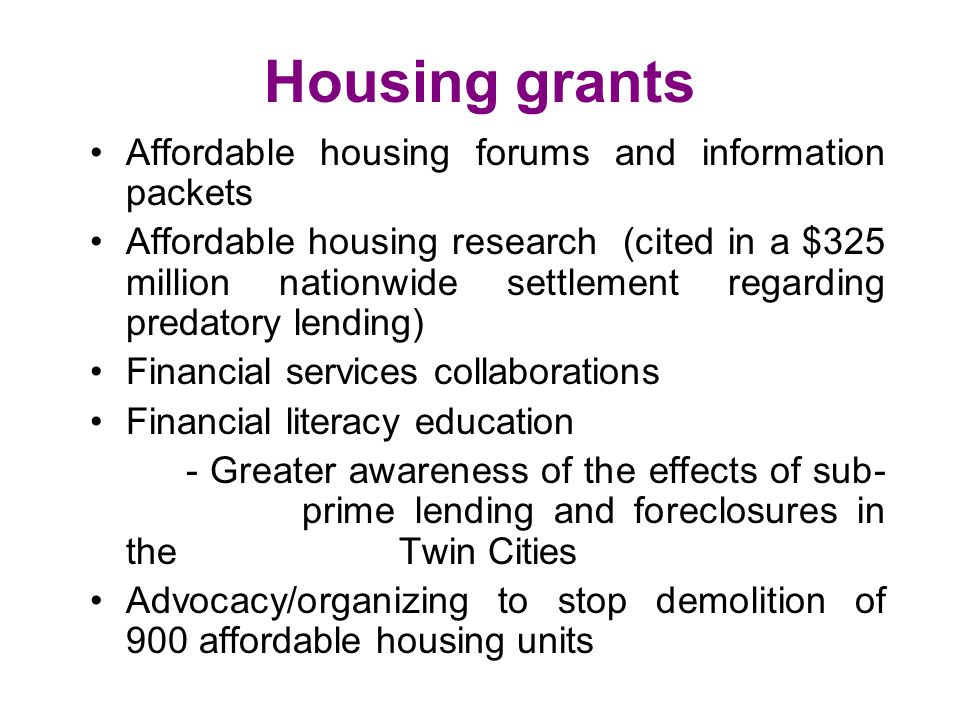 Housing grants Affordable housing forums and information packets Affordable housing research (cited in a $325 million nationwide settlement regarding