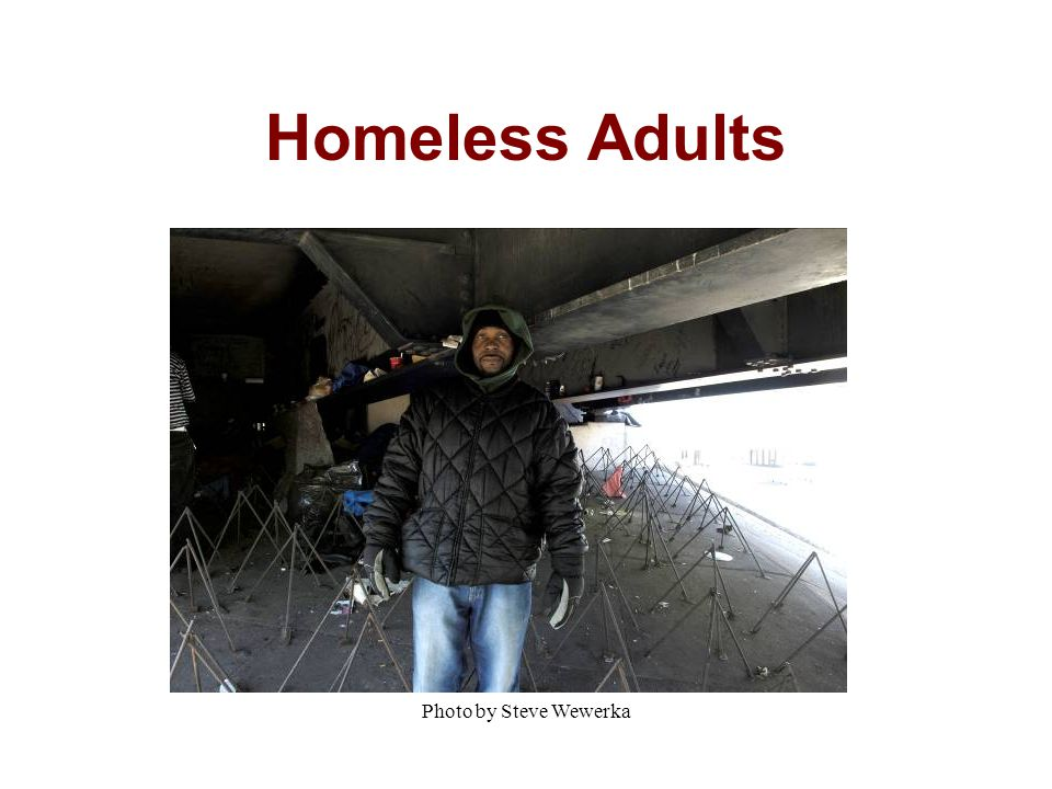 Photo by Steve Wewerka Homeless Adults