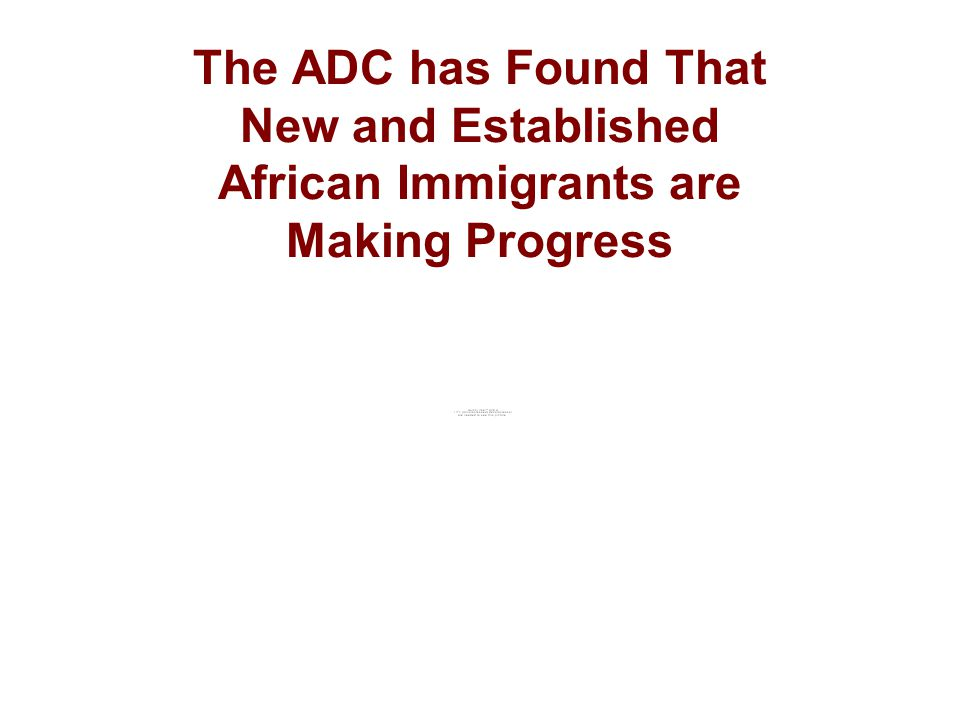The ADC has Found That New and Established African Immigrants are Making Progress