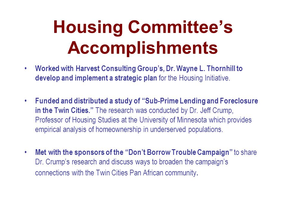 Housing Committee's Accomplishments Worked with Harvest Consulting Group's, Dr. Wayne L. Thornhill to develop and implement a strategic plan for the H