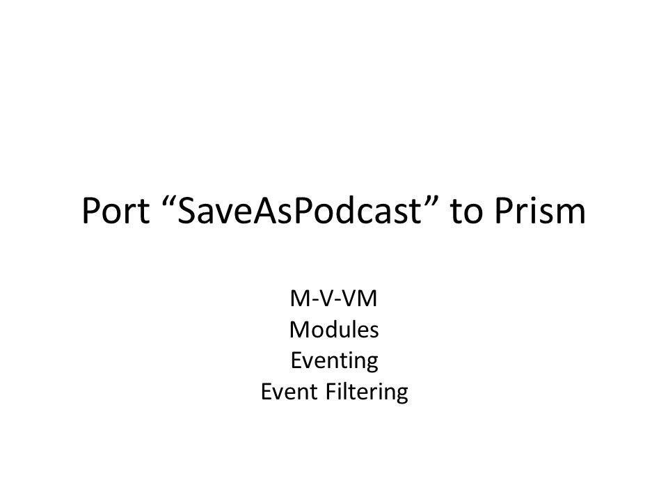 Port SaveAsPodcast to Prism M-V-VM Modules Eventing Event Filtering