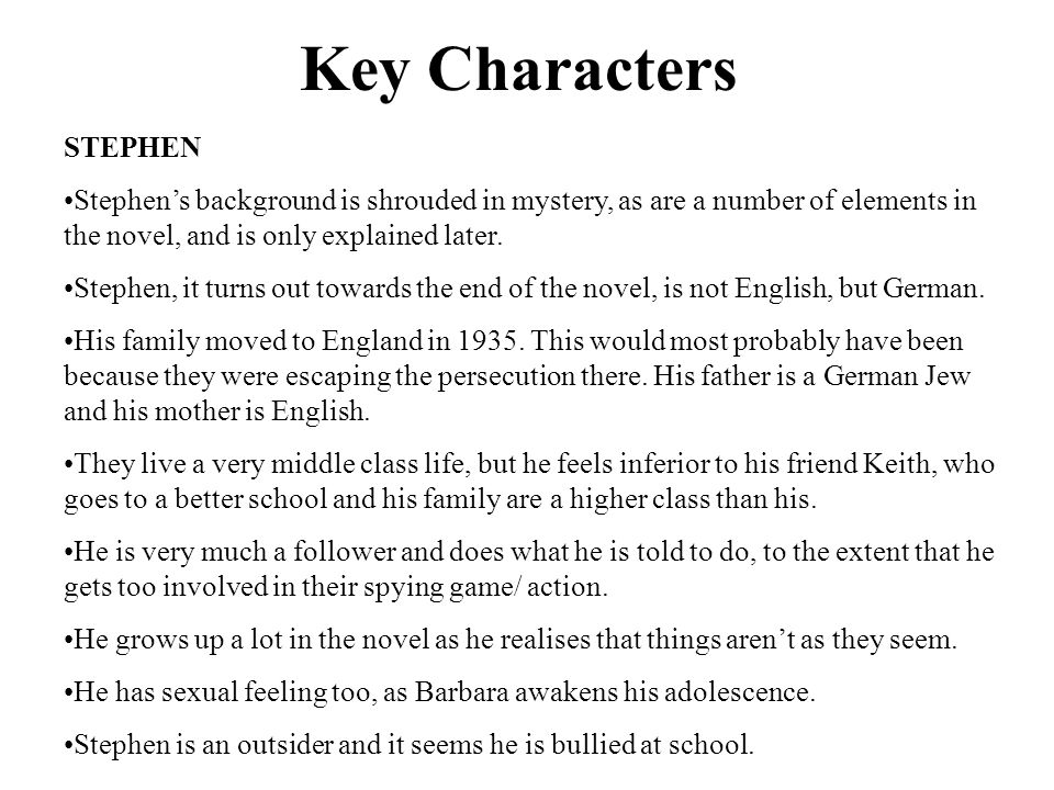 Key Characters STEPHEN Stephen's background is shrouded in mystery, as are a number of elements in the novel, and is only explained later. Stephen, it