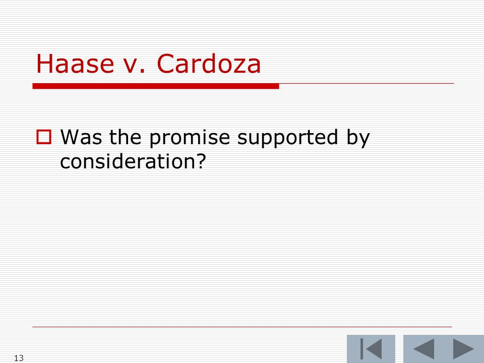 Haase v. Cardoza  Was the promise supported by consideration 13