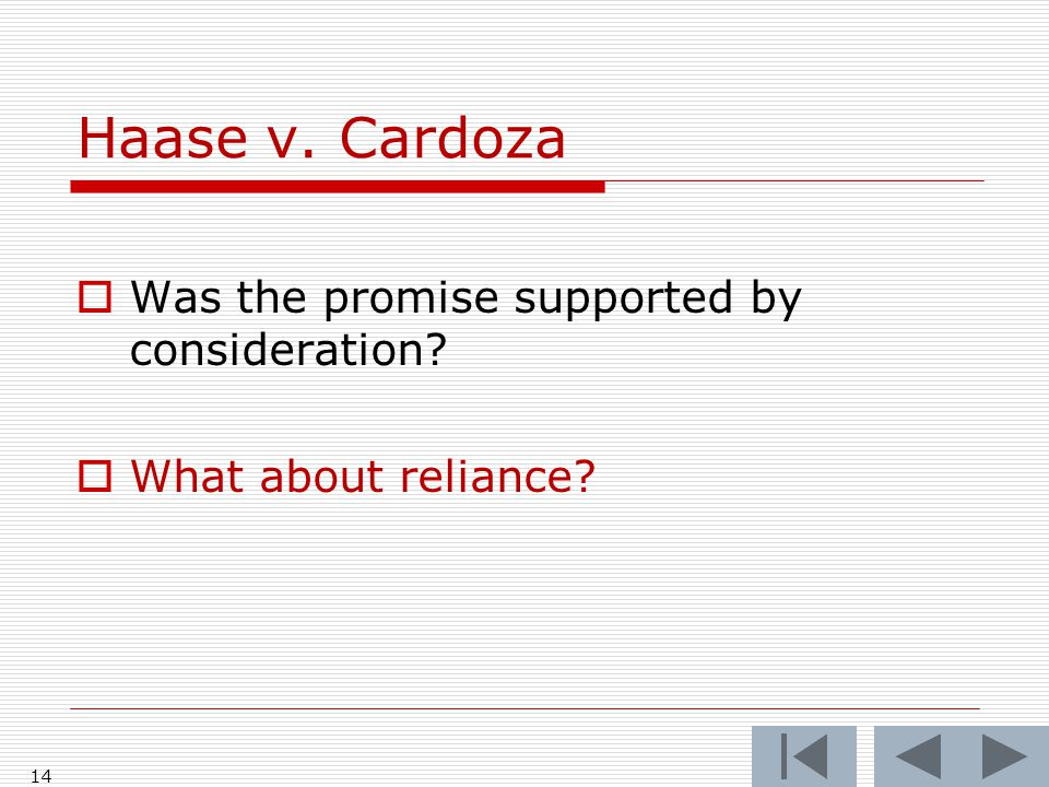 Haase v. Cardoza  Was the promise supported by consideration  What about reliance 14