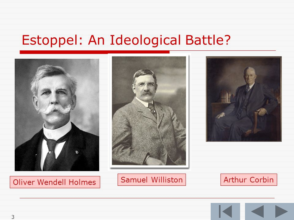 3 Estoppel: An Ideological Battle Oliver Wendell Holmes Samuel WillistonArthur Corbin