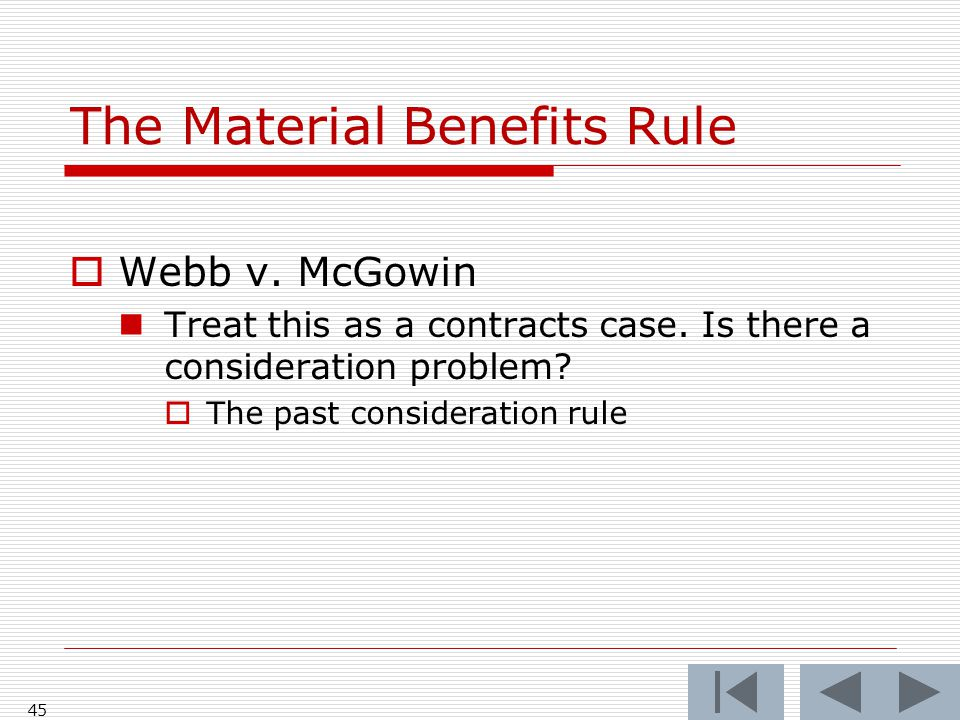The Material Benefits Rule  Webb v. McGowin Treat this as a contracts case.
