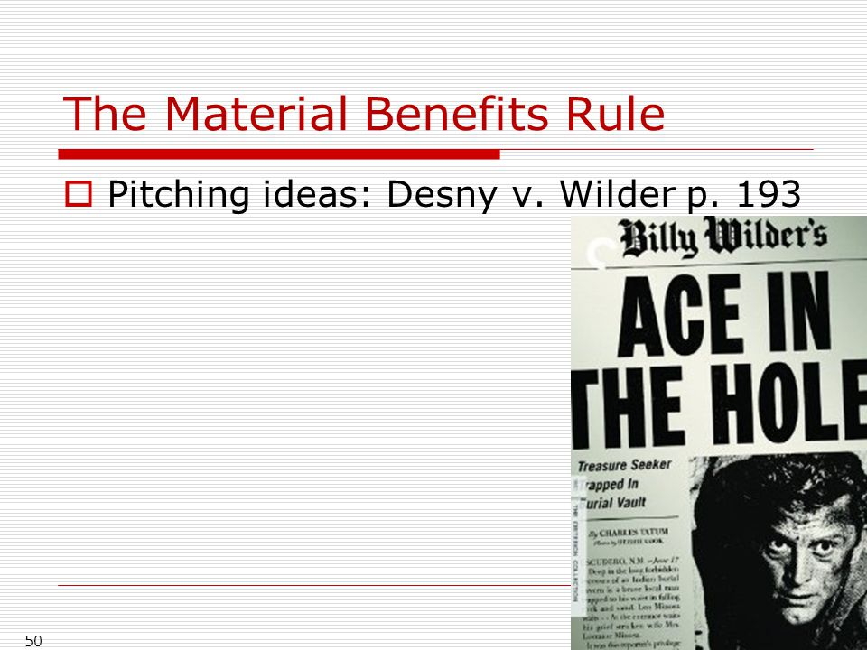 The Material Benefits Rule  Pitching ideas: Desny v. Wilder p. 193 50