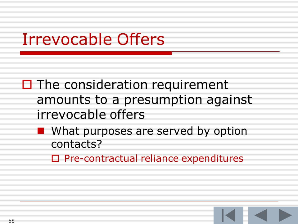 Irrevocable Offers  The consideration requirement amounts to a presumption against irrevocable offers What purposes are served by option contacts.