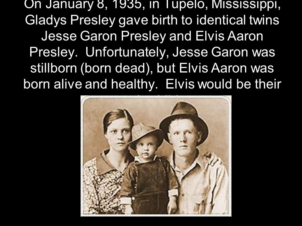 Elvis grew up in a close knit family made up of grandparents, uncles, aunts, and cousins who all lived close to one another.
