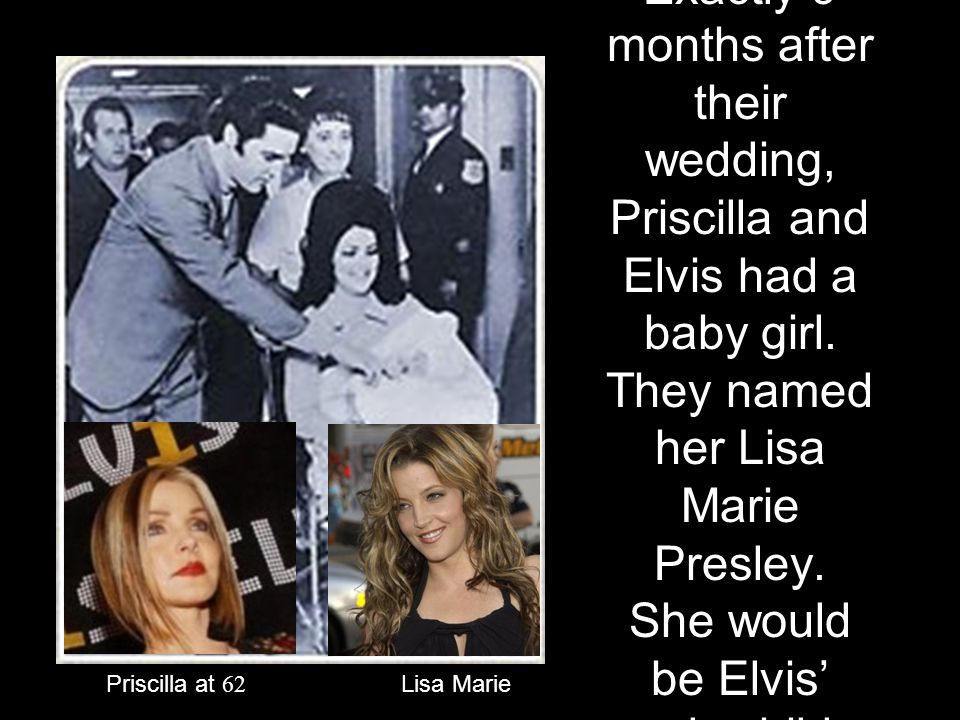 Exactly 9 months after their wedding, Priscilla and Elvis had a baby girl.