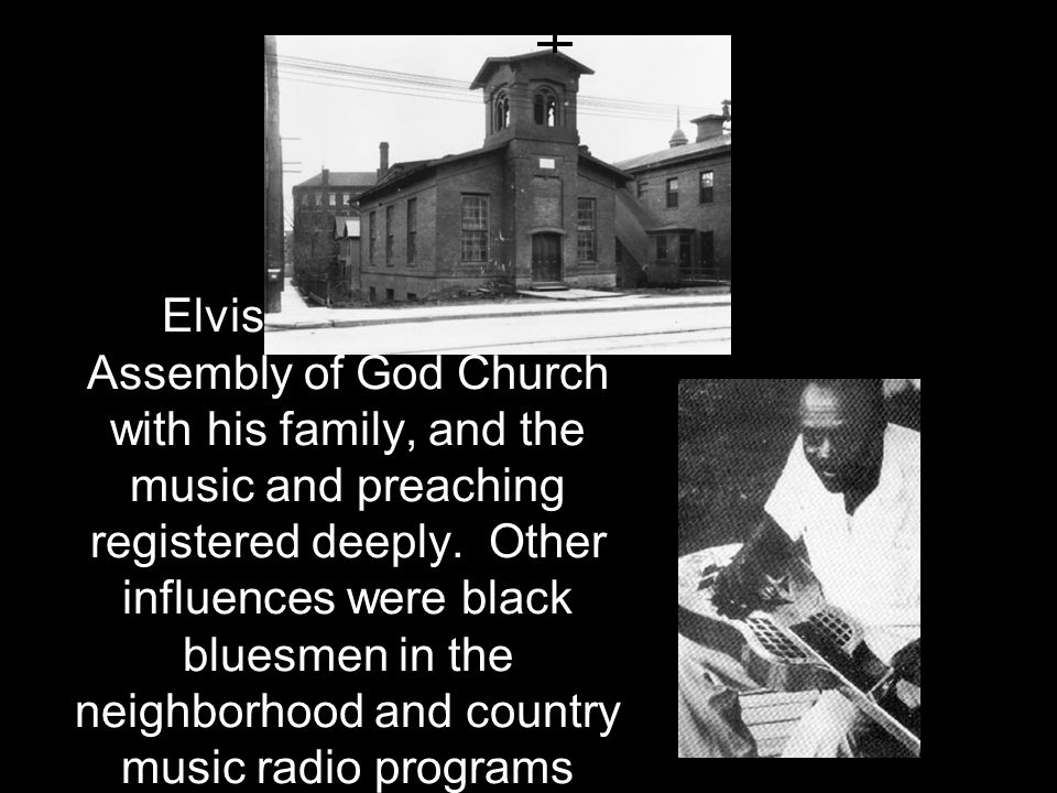 Elvis attended the Assembly of God Church with his family, and the music and preaching registered deeply.