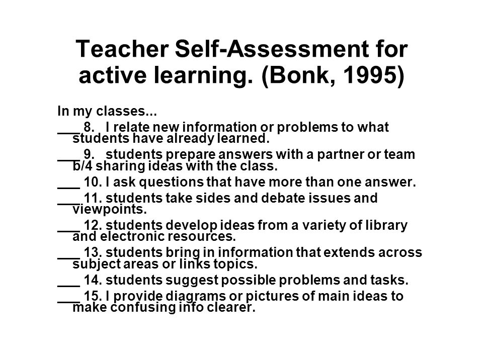 Teacher Self-Assessment for active learning. (Bonk, 1995) In my classes...