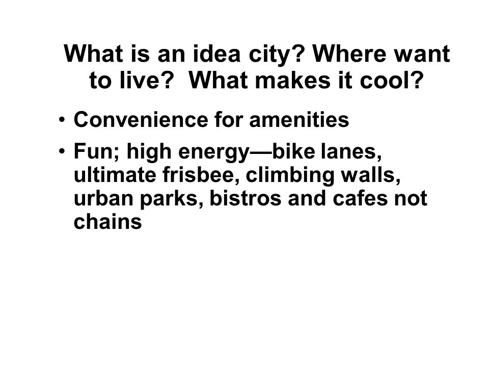 What is an idea city? Where want to live? What makes it cool? Culture, parks, night spots, scenery, outdoor recreation, music scene, all-night cafes,