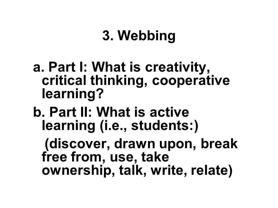 3. Webbing Webbing can be used to determine: (1)all the possible directions and activities a student or class can explore as a result of interest in a