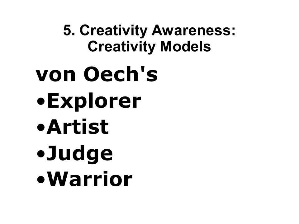 5. Creativity Awareness: Creativity Scales Self-awareness of creative traits is important in promoting creativity. Rate yourself for creativity. What