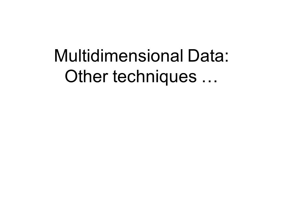 Multidimensional Data: Other techniques …