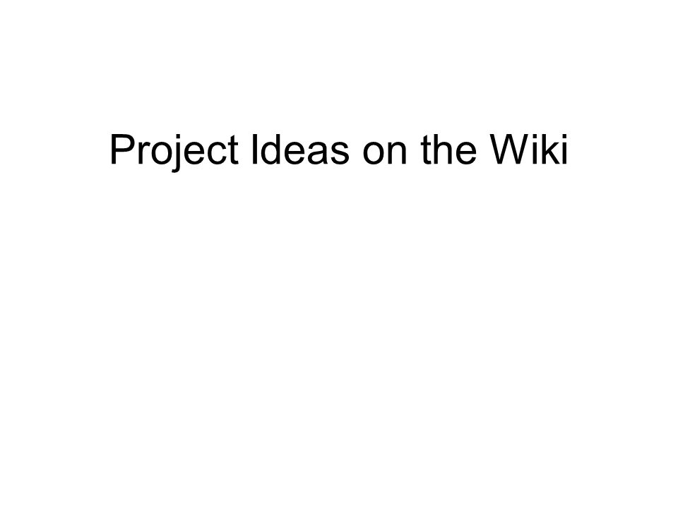 Project Ideas on the Wiki
