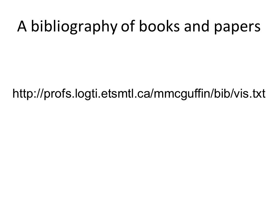 A bibliography of books and papers http://profs.logti.etsmtl.ca/mmcguffin/bib/vis.txt