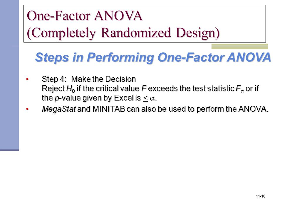 Step 4: Make the Decision Reject H 0 if the critical value F exceeds the test statistic F  or if the p-value given by Excel is < .Step 4: Make the D
