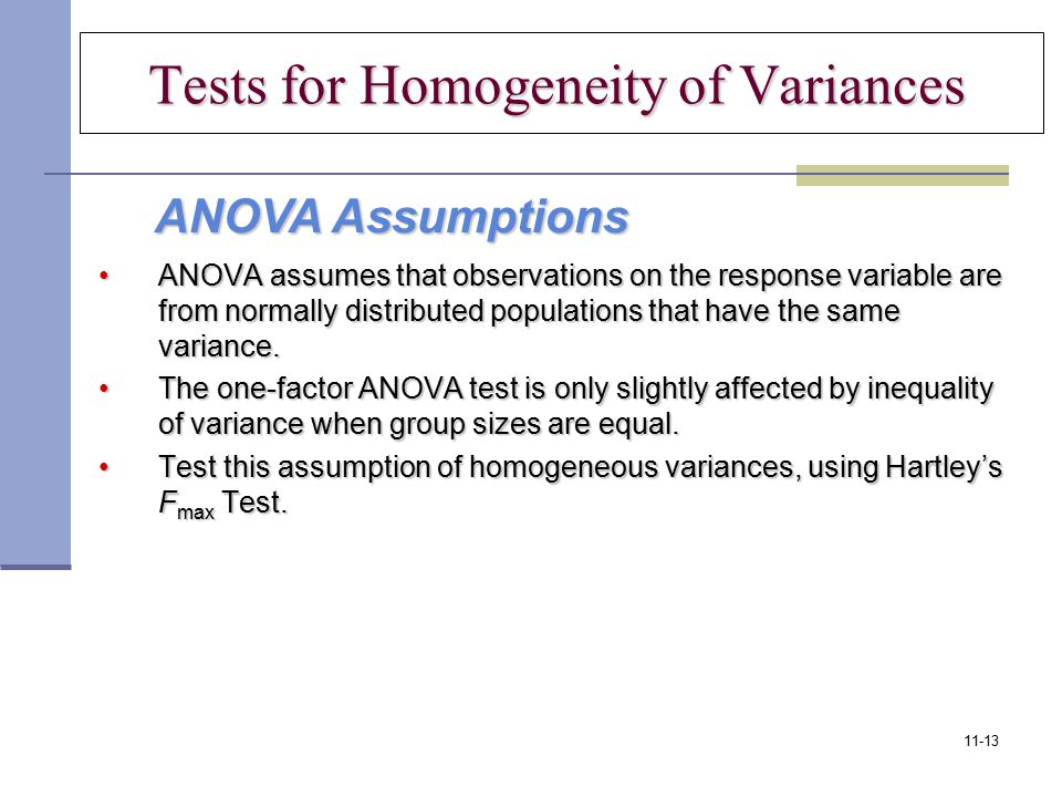 Tests for Homogeneity of Variances Tests for Homogeneity of Variances ANOVA assumes that observations on the response variable are from normally distr