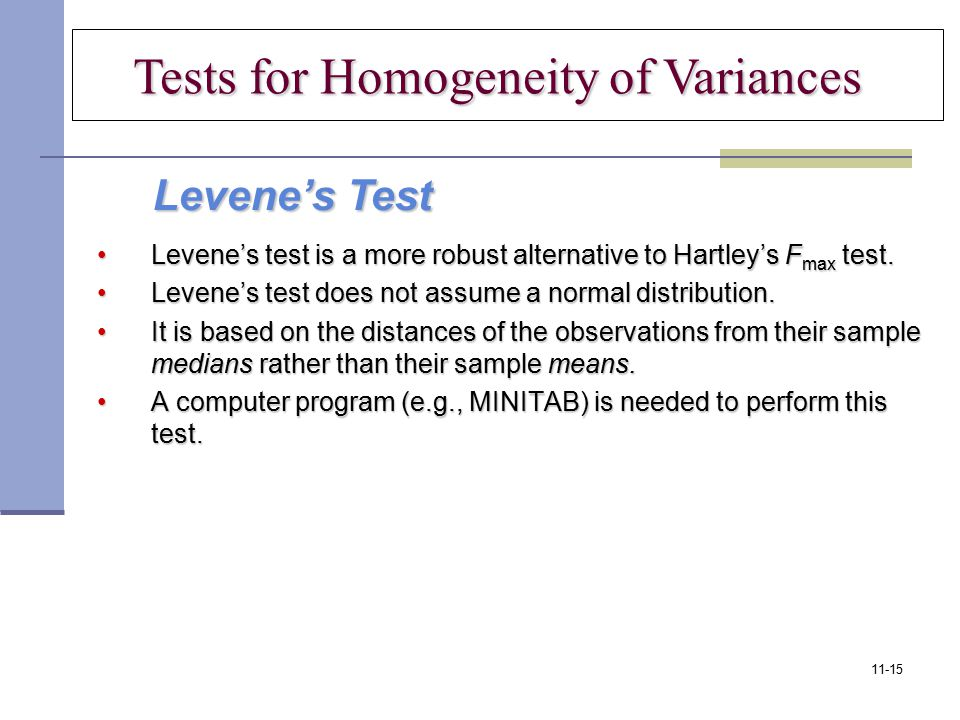 Levene's test is a more robust alternative to Hartley's F max test.Levene's test is a more robust alternative to Hartley's F max test. Levene's test d